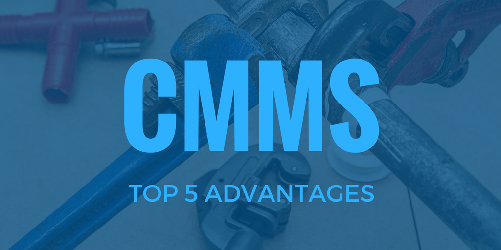5 ADVANTAGES TO CMMS